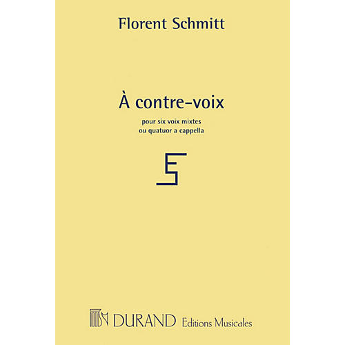 Editions Durand À contre-voix (for 4 or 6 mixed voices a cappella) Composed by Florent Schmitt