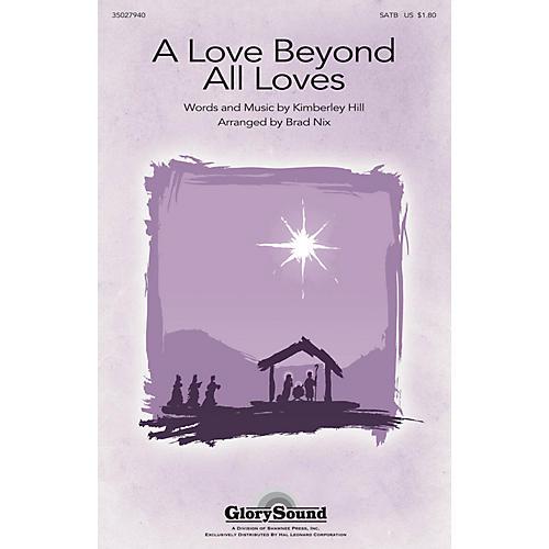 Shawnee Press A Love Beyond All Loves SATB arranged by Brad Nix