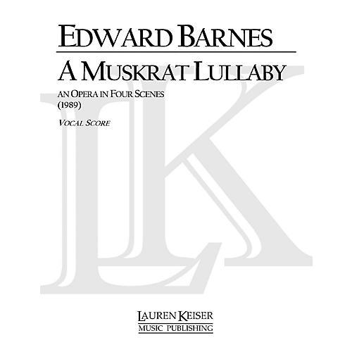 Lauren Keiser Music Publishing A Muskrat Lullaby (Opera Vocal Score) LKM Music Series  by Edward Barnes