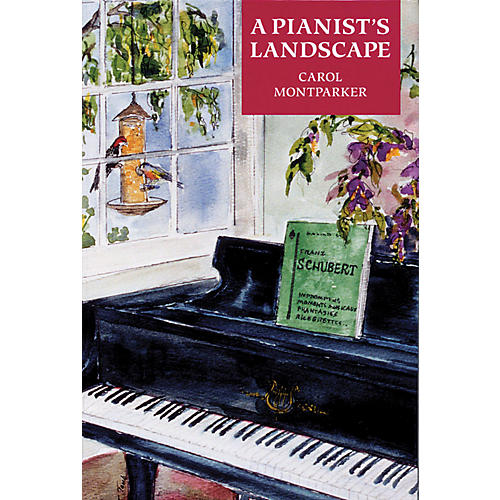 Amadeus Press A Pianist's Landscape Amadeus Series Softcover Written by Carol Montparker