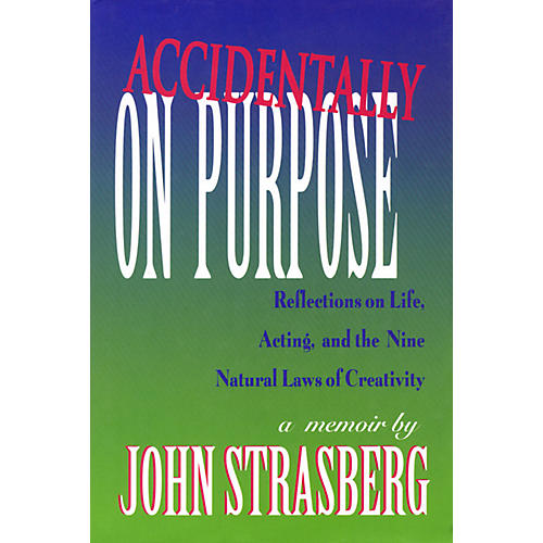 Applause Books Accidentally on Purpose Applause Books Series Written by John Strasberg