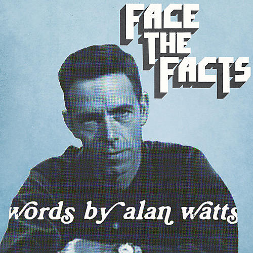 Alliance Alan Watts & Walton, Jas - Face the Facts: Words By Alan Watts