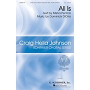 G. Schirmer All Is (Craig Hella Johnson Choral Series) SATB composed by Dominick DiOrio