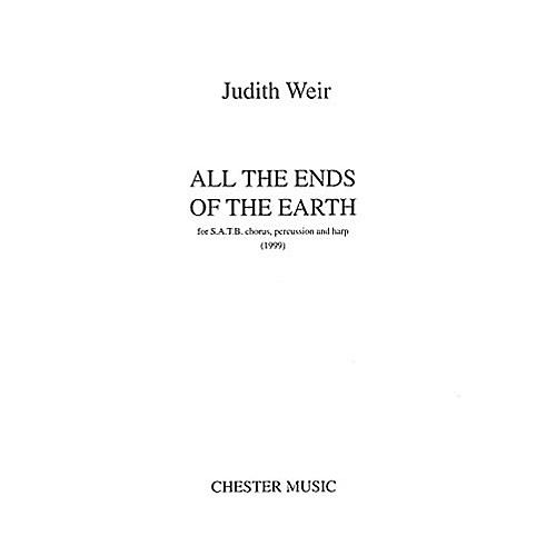 Chester Music All the Ends of the Earth SATB Composed by Judith Weir