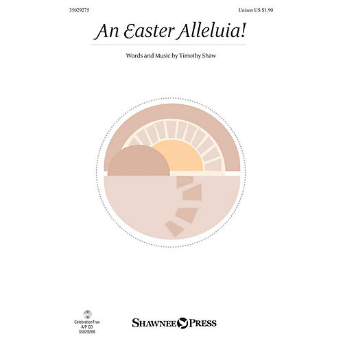 Shawnee Press An Easter Alleluia! UNIS composed by Timothy Shaw