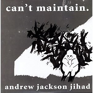 Andrew Jackson Jihad - Can't Maintain by
