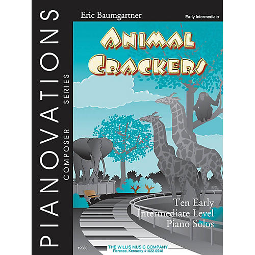 Willis Music Animal Crackers (Pianovations Composer Series/Early Inter Level) Willis Series by Eric Baumgartner