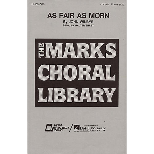 Edward B. Marks Music Company As Fair as Morn SSA A Cappella composed by John Wilbye