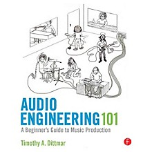 Hal Leonard Audio Engineering 101: A Beginner's Guide to Music Production