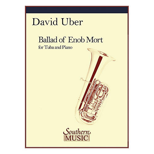 Southern Ballad of Enob Mort (Tuba) Southern Music Series Composed by David Uber