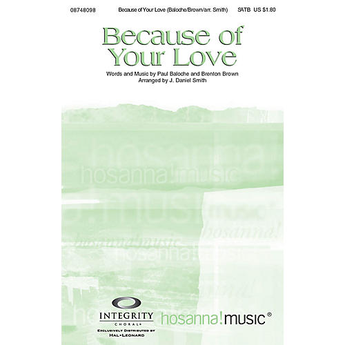 Integrity Choral Because of Your Love SATB by Paul Baloche Arranged by J. Daniel Smith