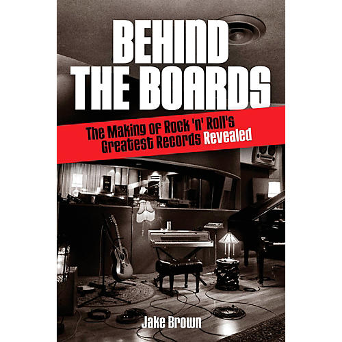 Hal Leonard Behind The Boards - The Making Of Rock 'N' Roll's Greatest Records Revealed-thumbnail