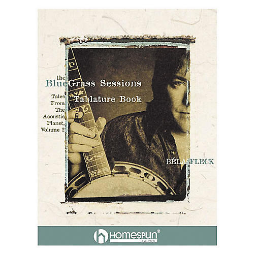 Homespun Bela Fleck's The Bluegrass Sessions Banjo Tab Songbook