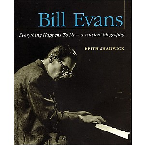 Backbeat Books Bill Evans - Everything Happens To Me - A Musical Biography