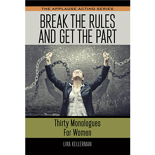 Applause Books Break the Rules and Get the Part Applause Acting Series Series Softcover Written by Lira Kellerman