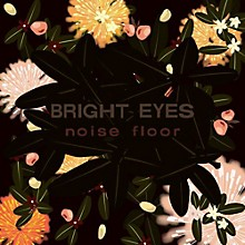 Bright Eyes - Noise Floor: Rarities 1998-2005