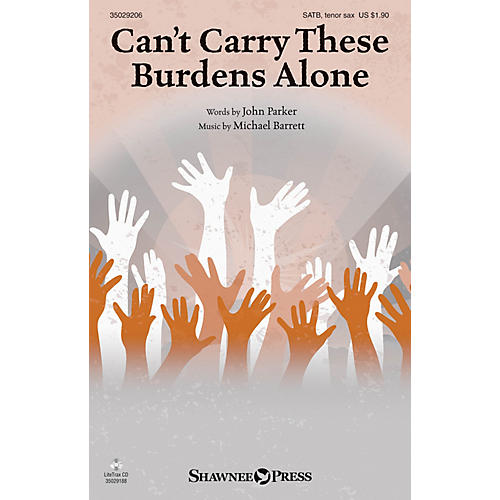 Shawnee Press Can't Carry These Burdens Alone SATB/TENOR SAX composed by Michael Barrett