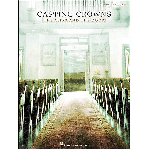 Hal Leonard Casting Crowns The Altar And The Door arranged for piano, vocal, and guitar (P/V/G)