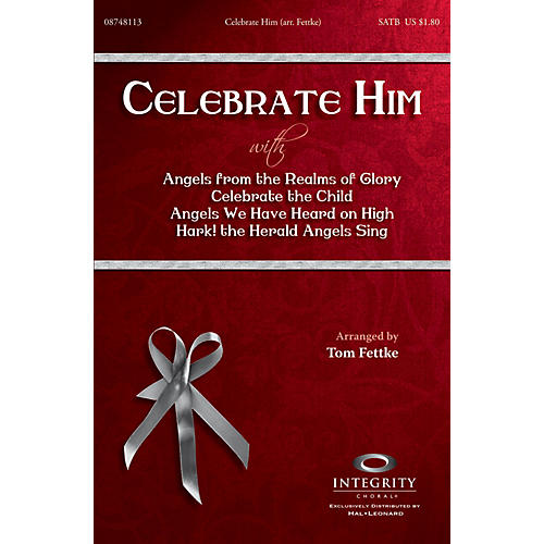 Integrity Music Celebrate Him (Medley) SPLIT TRAX by Michael Card Arranged by Tom Fettke