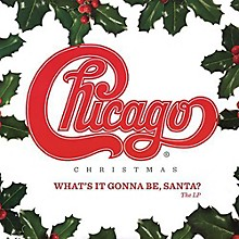 Chicago - Chicago Christmas: What's It Gonna Be Santa
