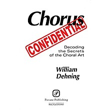 Pavane Chorus Confidential (Decoding the Secrets of the Choral Art)