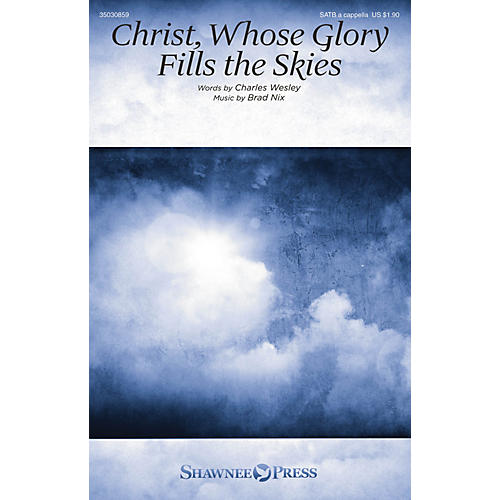 Shawnee Press Christ, Whose Glory Fills the Skies SATB a cappella composed by Brad Nix