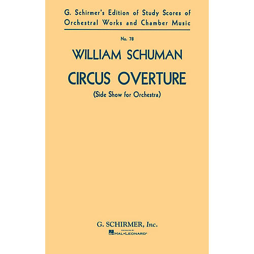 G. Schirmer Circus Overture (Side Show for Orchestra) (Study Score No. 78) Study Score Series by William Schuman