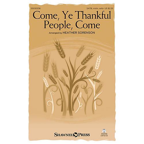 Shawnee Press Come, Ye Thankful People, Come SATB W/ VIOLIN AND CELLO arranged by Heather Sorenson
