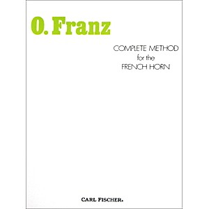 Carl Fischer Complete Method for the French Horn by Oscar Franz by Carl Fischer