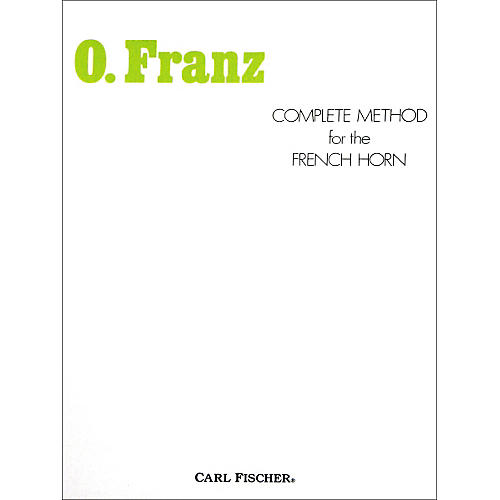Carl Fischer Complete Method for the French Horn by Oscar Franz