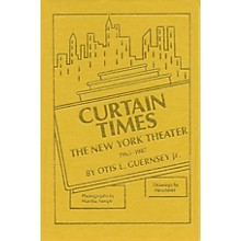 Applause Books Curtain Times - The New York Theater 1965-1987 Applause Books Series Written by Otis L. Guernsey, Jr.