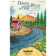 Daybreak Music Down to the River to Pray (Collection) (Appalachian Gospel Favorites) IPAKCO Arranged by Sheldon Curry