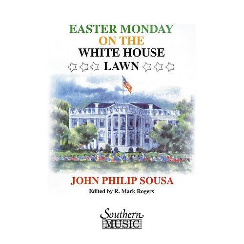 Southern Easter Monday on the White House Lawn (Band/Concert Band Music) Concert Band Level 4 by R. Mark Rogers