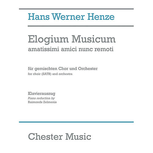 Chester Music Elogium Musicum (amatissimi amici nunc remoti SATB Choir and Orchestra) Vocal Score by Hans Werner Henze