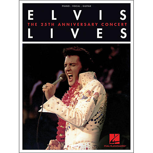 Hal Leonard Elvis Lives - The 25th Anniversary Concert arranged for piano, vocal, and guitar (P/V/G)