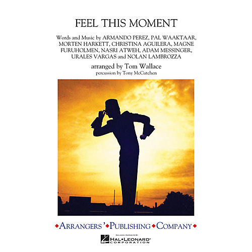 Arrangers Feel This Moment Marching Band Level 3 by Christina Aguilera Arranged by Tom Wallace
