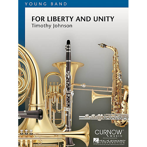 Curnow Music For Liberty and Unity (Grade 2 - Score and Parts) Concert Band Level 2 Composed by Timothy Johnson