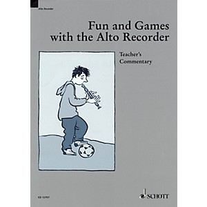 Schott Fun and Games with the Alto Recorder Teachers Commentary Schott S...