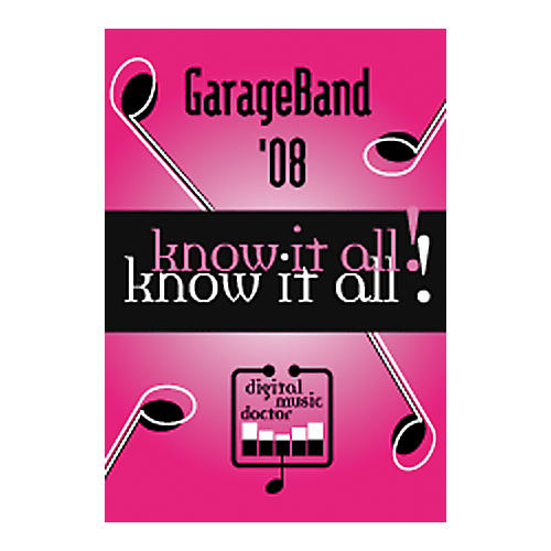 Digital Music Doctor GarageBand '08 - Know It All! Tutorial DVD