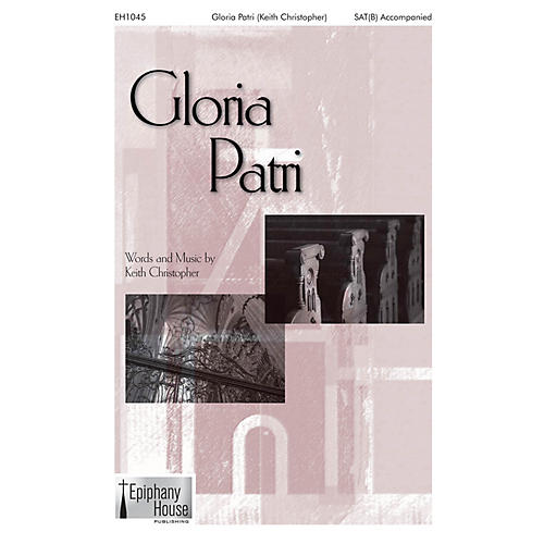 Epiphany House Publishing Gloria Patri SAT(B) composed by Keith Christopher