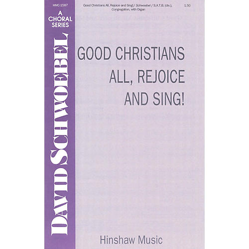 Hinshaw Music Good Christians All, Rejoice and Sing! SATB composed by David Schwoebel