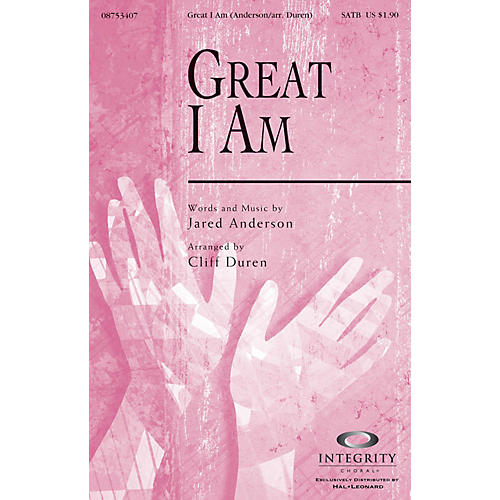 Integrity Choral Great I Am SATB Arranged by Cliff Duren
