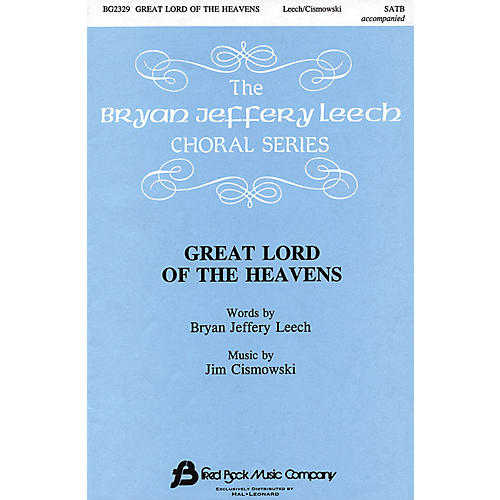 Fred Bock Music Great Lord of the Heavens SATB composed by Bryan Jeffery Leech