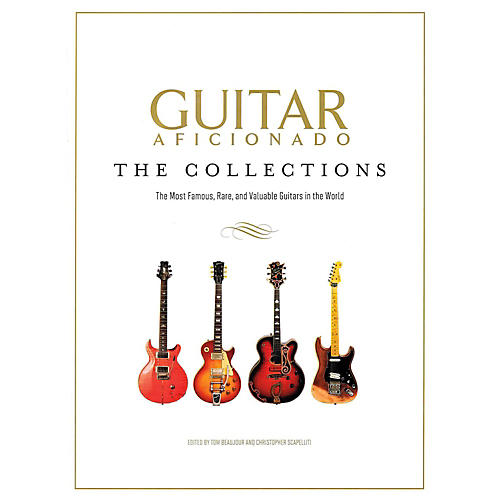 Hal Leonard Guitar Aficionado: The Collections - The Most Famous Rare And Valuable Guitars