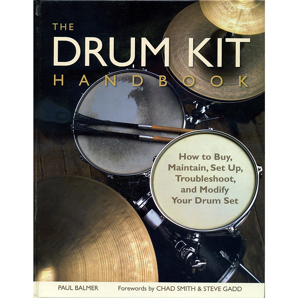 Hal Leonard The Drum Kit Handbook How To Buy, Maintain, Set Up, Troubleshoot And Modify Your Drum Set 1335797396476