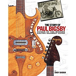 Hal Leonard The Story of Paul Bigsby - Father of the Modern Electric Solidbody Guitar (Hardcover Book) (332770)
