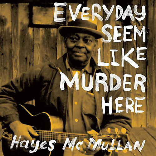 Alliance Hayes McMullan - Everyday Seem Like Murder Here