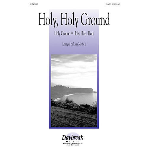 Daybreak Music Holy, Holy Ground SATB arranged by Larry Mayfield