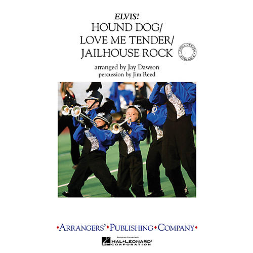 Arrangers Hound Dog/Love Me Tender/Jailhouse Rock Marching Band Level 3 by Elvis Presley Arranged by Jay Dawson