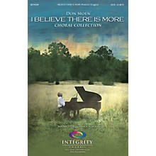 Integrity Choral I Believe There Is More (Choral Collection) Orchestra by Don Moen Arranged by Chance Scoggins
